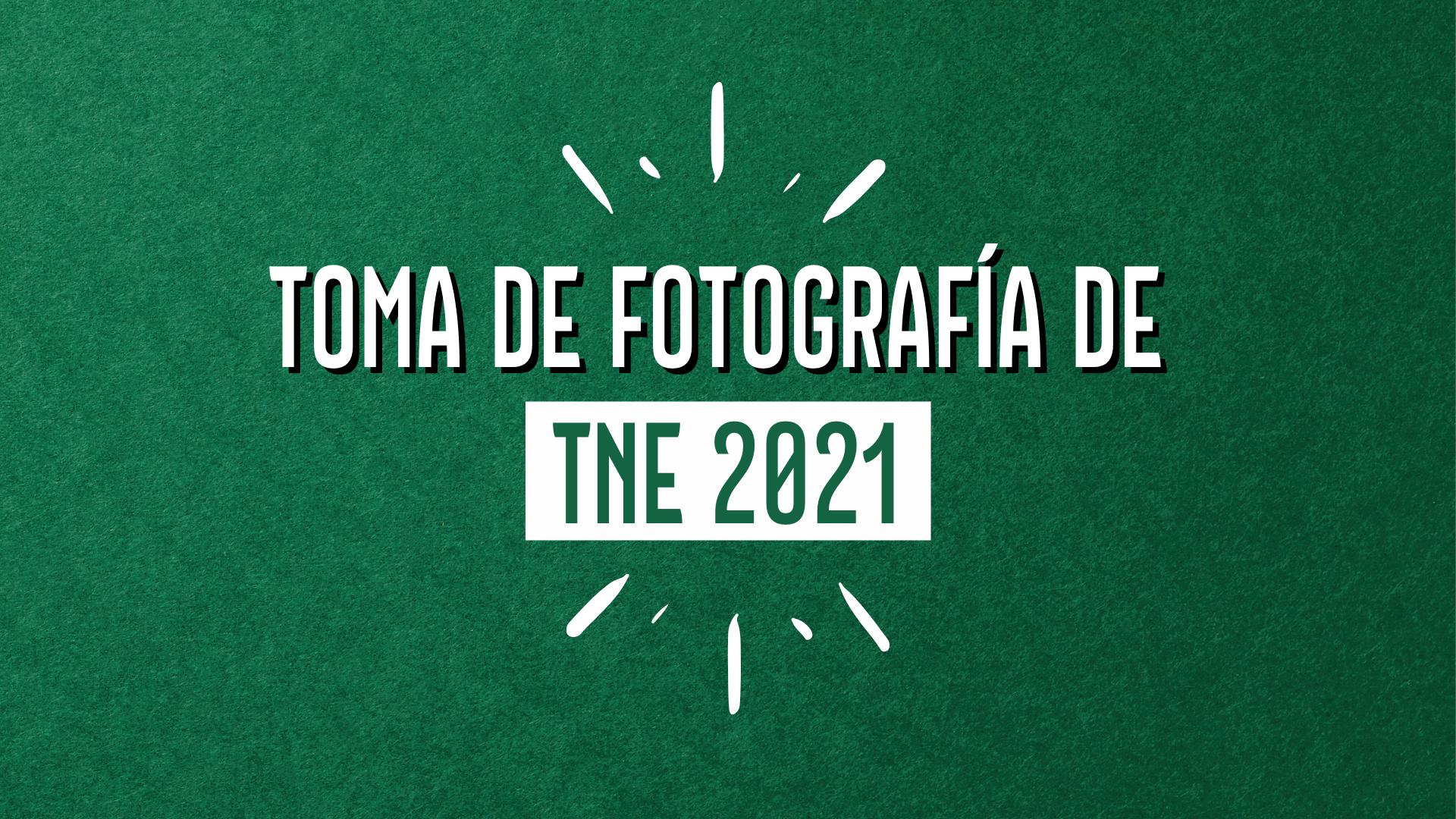 TOMA DE FOTOGRAFÍA DE TNE 2021