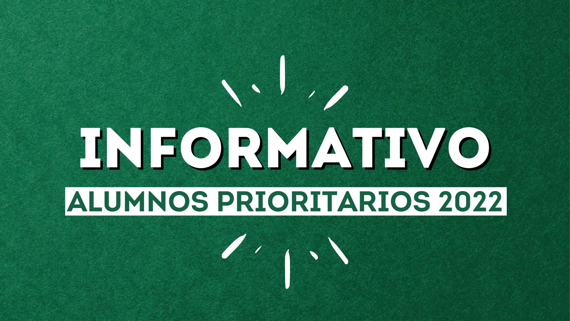 INFORMATIVO ALUMNOS PRIORITARIOS 2022