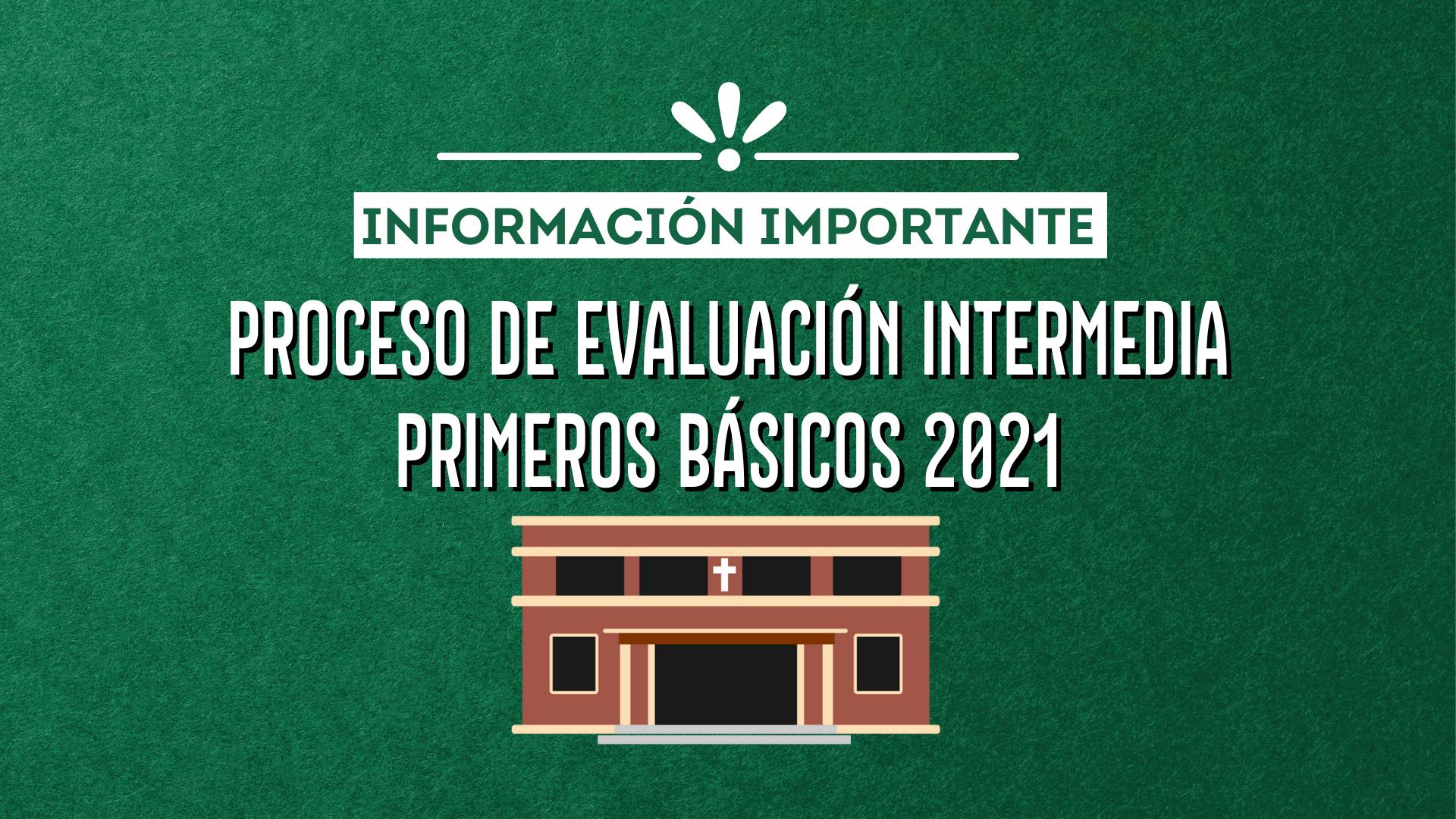 Proceso de evaluación intermedia primeros básicos 2021