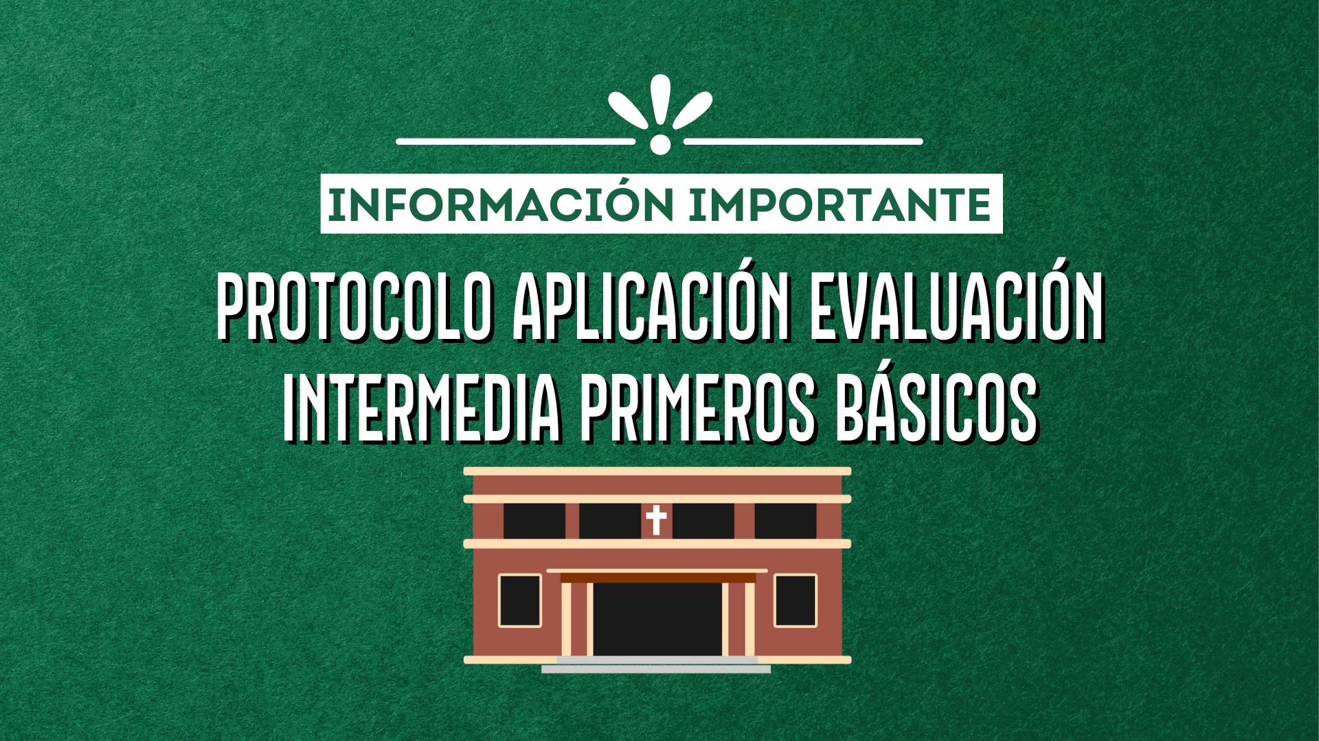 Protocolo aplicación evaluación intermedia primeros básicos