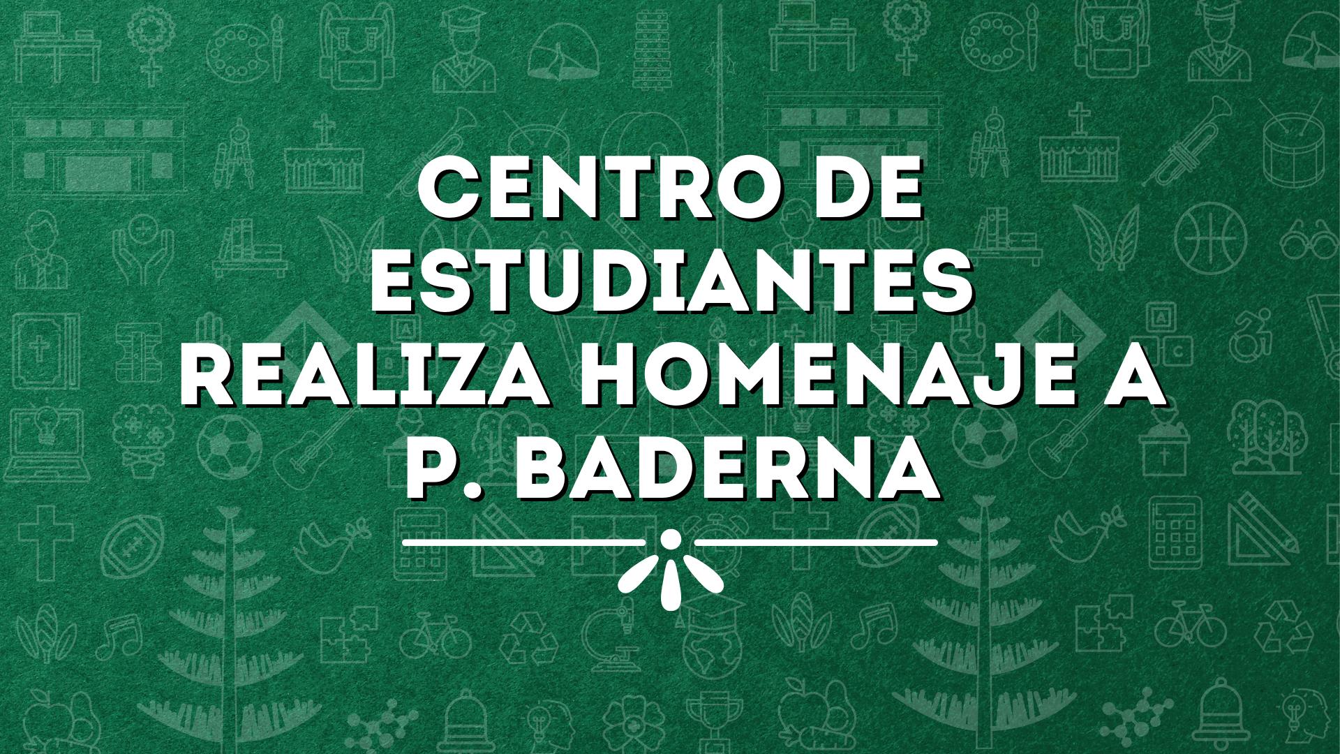 CENTRO DE ESTUDIANTES REALIZA HOMENAJE A P. BADERNA